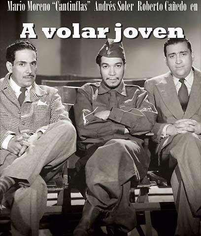 "¡A volar joven! (1947) "" Cantinflas, piloto.  Comprometido a fuerzas con..."
