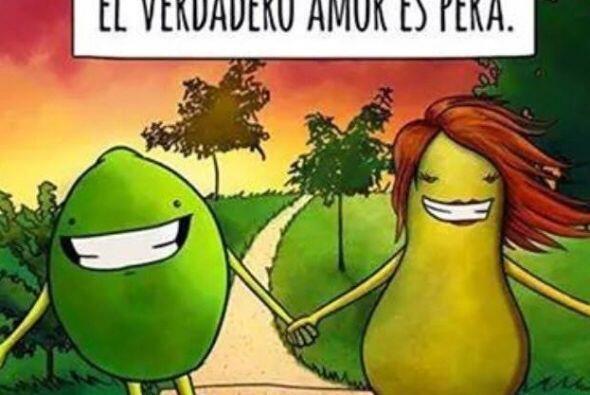 """""""El verdadero amor es pera""""."""