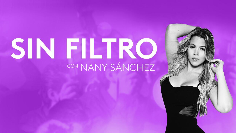 Sin filtro, con Nany Sánchez - Podcast