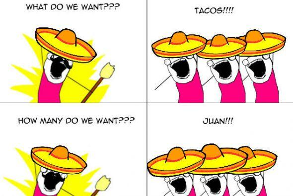 """What do we want?"" ""Tacos!!!"" ""How many do we want?"" ""Juan"""