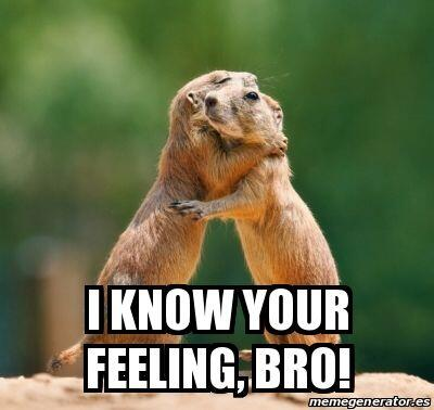 """""""I know your feeling bro""""."""